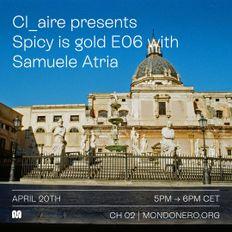 CL_AIRE pres. SPICY IS GOLD E06 w/ SAMUELE ATRIA - 20th Apr, 2021