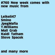 #760 New Leikeli47 | Smino | JpegMafia | T.Williams | Mall Grab | Kaidi Tatham | Steve Spacek