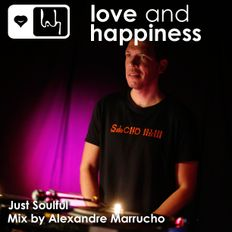 Love and Happiness Music Presents Just Soulful -Mix by Alexandre Marrucho
