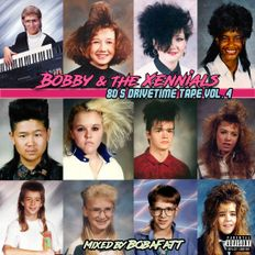 Bobby & The Xennials: 80's DriveTime Tape Vol. 4