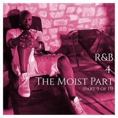 R&B 4 The Moist (Part 9 of 15)