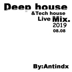 Deep House &Tech House - Live Mix 08/08/2019 By:Anthony