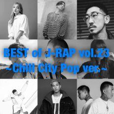 BEST of JAPANESE HIP HOP Vol.23~Chill City Pop~[BADSAIKUSH, KEIJU, BASI, GREEN ASSASSIN DOLLAR, 空音 ]