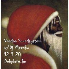 Voodoo Soundsystem 12-1-20 w/Dj Meeshu on Dubplate.fm