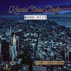 Krucial Noise Radio:  Show #110 w/ Mr. BROTHERS