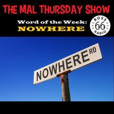 The Mal Thursday Show: Nowhere