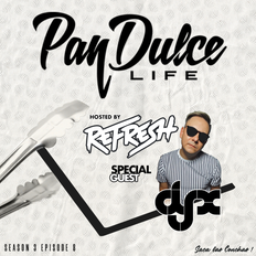 DJ-X Pan Dulce Life S3 Ep.8 Guest Mix