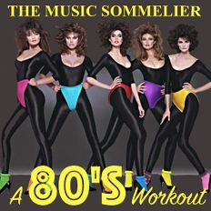 """THE MUSIC SOMMELIER -presents- """"A EIGHTIES WORKOUT""""...LET'S GET PHYSICAL!"""