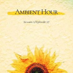 Ambient Hour: Episode 27 (Season 2)