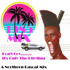 My Best Of 1985 Mix - Don't Cry.....It's Only The Rhythm (A Northern Rascal Mix)