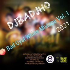 Bad Gyal Whine Mixtape Vol.1 2021 DJBADJHO