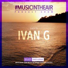 #MUSICINTHEAIR [200-29] w/ IVAN G