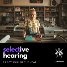 Selective Hearing Episode 007 - Soul of The Year