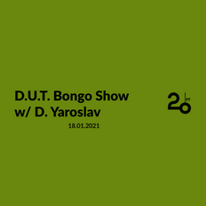 D.U.T. Bongo Show w/ D. Yaroslav @ 20ft Radio - 18/01/2021