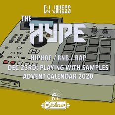#TheHype Advent Calendar - Dec 23rd: Playing With Samples - @DJ_Jukess