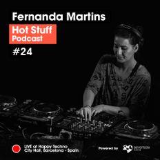 Hot Stuff 024 with Fernanda Martins (Live at Happy Techno, City Hall, Barcelona) (DEC/2018)