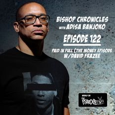 Bishop Chronicles EP 122: Paid in Full (The Money Episode) w/ David Frazee
