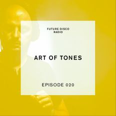 Future Disco Radio - Episode 020 - Art of Tones Guest Mix