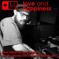 Love and Happiness Music Presents - How Deep Is your Love Is! - Mix By DAVIDE DEL VECCHIO