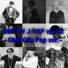 BEST of JAPANESE HIP HOP Vol.12 ~Chill City Pop~ [Salu, 5lack, BASI, Taeyoung Boy, ZORN, さなり, KEIJU]