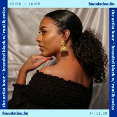 the artist hour + branded black + rani & swiss - 24.11.20 - foundation fm