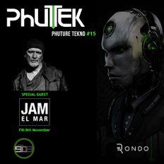 Phutek - Phuture Tekno feat. special guest Jam El Mar - Episode 015