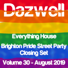 Everything House - Volume 30 - Brighton Pride Street Party - August 2019 by Dazwell