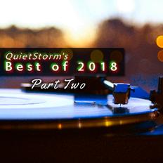 QuietStorm's BEST OF 2018, Part 2