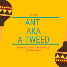 Ant aka A-Tweed dj set - 26/07/19 - Recorded live @ Barbayanne - TRANI (BT)