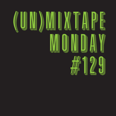 (Un)Mixtape Monday #129