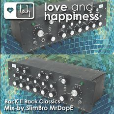 Love and Happiness Music Presents . Back II Back Classics by SlimBro.MrDopE
