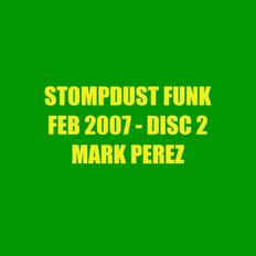 Stompdust FUNK! - Feb 2007 - Disc 2 - Mark Perez