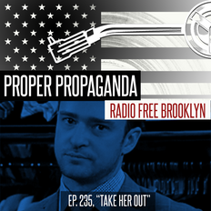 "Proper Propaganda Ep. 235, ""Take Her Out"""