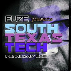 Fuze presents :: SOUTH TEXAS TECH :: February 2021