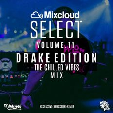 Mixcloud Select Volume.11 // Drake Edition - The Chilled Vibes // Instagram: djblighty