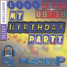 DJ MasterP My Birthday Live Party 09/19/2021 (FULL SET SELECT ONLY)