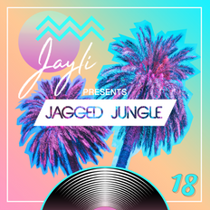 Jayli Presents: Jagged Jungle 18