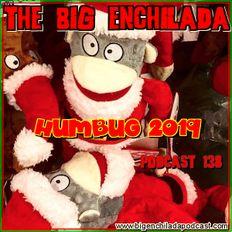 BIG ENCHILADA 138: Bah Humbug 2019