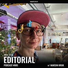 Radio Plato - Editorial Podcast #085 w/ Maksim Kruk