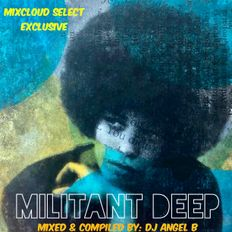 Militant Deep - Mixed & Compiled By: DJ Angel B! (Mixcloud Select Exclusive)