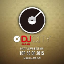 DJCITY JAPAN BEST MIX TOP 50 OF 2015 MIXED by MR.SYN