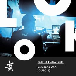 OUT014 Scratcha DVA - Outlook Festival 2013 Warm Up Mix
