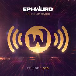 Ephuwrd Presents Eph'd Up Radio #016
