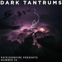FatKidOnFire Presents #22 - Dark Tantrums