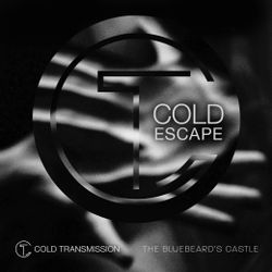 "Cold Transmission and The Bluebeard´s Castle present ""COLD ESCAPE"""