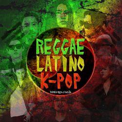 REGGAE LATINO K-POP MIX