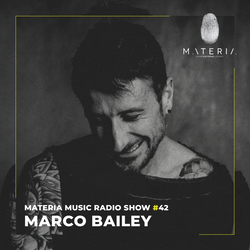 MATERIA Music Radio Show 042 with Marco Bailey