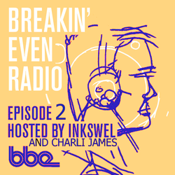 Breakin Even Radio Episode 2 - Hosted by Inkswel and Charli James