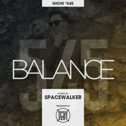BALANCE – Show #545 (Hosted by Spacewalker)