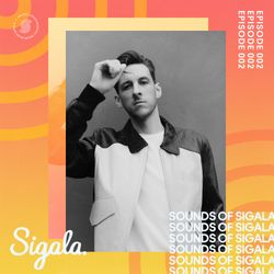 002 - Sounds Of Sigala - Includes my new single 'We Got Love' with Ella Henderson.